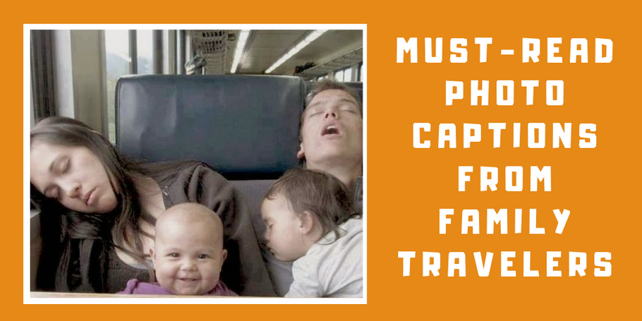When the Going Gets Tough - Must-Read Photo Captions from Family Travelers