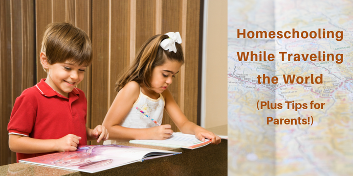 Homeschooling While Traveling the World (Plus Tips for Parents!)