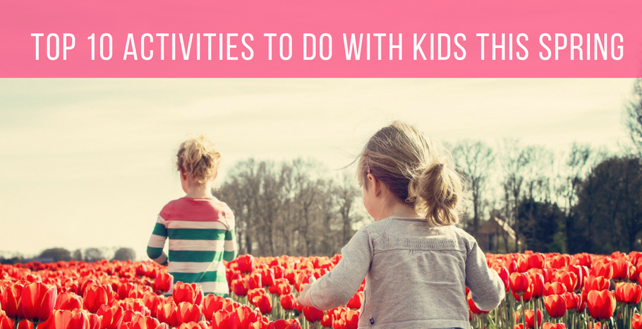Top 10 Activities to Do with Kids this Spring