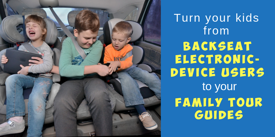 "Turn your kids from ""backseat electronic-device users"" to your family tour guides"