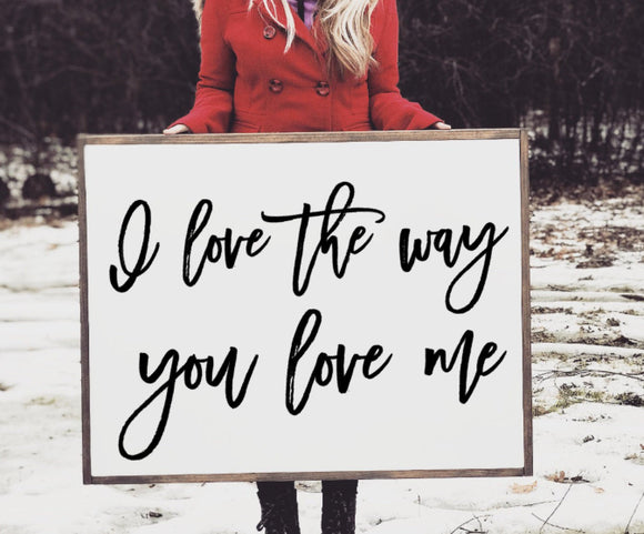 Love The Way You Love Me Framed Wood Sign