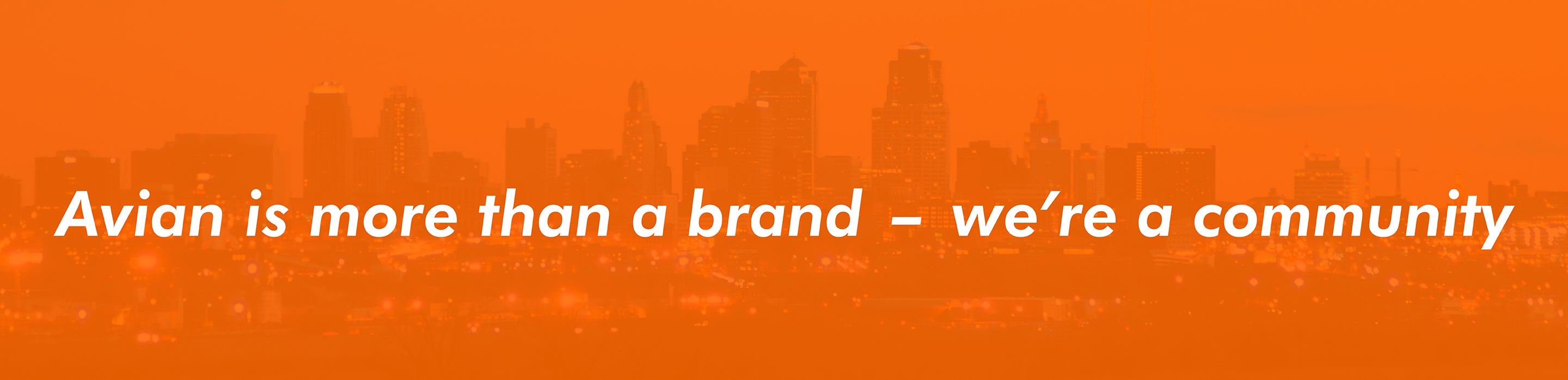 Avian is more than just a brand -- we're a community