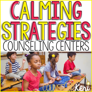 Calming Strategies Centers: Coping Skills Classroom Guidance Lessons