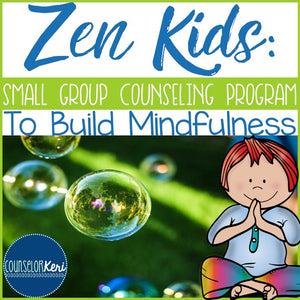 Zen Kids: Mindfulness Group Counseling Program with Mindfulness Activities