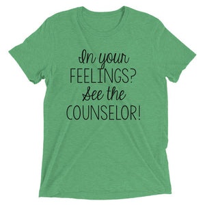 In your feelings? See the counselor! T-shirt for school counselors