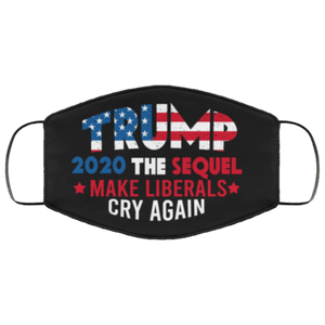 Trump 2020 The Sequel Make Liberals Cry Again Reusable Washable Cloth Mask #38948