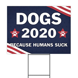 "Dogs 2020 Because Humans Suck 24""x18"" Decorative Campaign House Garden Yard Signs 