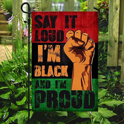 Say It Loud I'm Black and I'm Proud Garden Flags | House Flags | Double Sided Decorative Yard Flag For Spring Summer Fall Winter