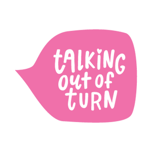 Talking Out of Turn