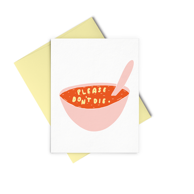 Don't Die Soup is an cute greeting card of a bowl of soup with noodles that say please don't die.