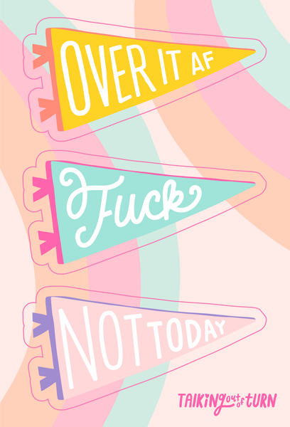 "A sticker set of banners that say, ""over it af"" ""fuck"" and ""not today"""