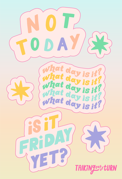 "A sticker set with ""not today"" ""what day is it"" and ""is it Friday yet?"""