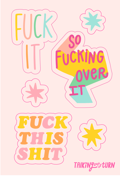 "A sticker sheet with ""fuck it"" ""fuck this shit"" and ""so fucking over it."""
