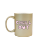 Funny coffee mug in metallic gold with Chill Out written on the front in light pink letters on the front.