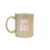 You Got This Metallic Gold Mug is a funny coffee mug with pink lettering.