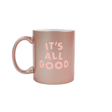 It's All Good Rose Gold Mug - Talking Out Of Turn