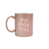 No Worries Rose Gold Mug is a funny coffee mug with pink lettering.