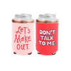 Let's Make Out Reversible Can Cooler is pink with Let's Make Out and a red side that says Don't Talk to Me in pink.