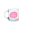 a cute glass mug that says shit show in pink