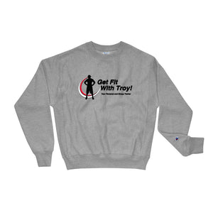 Get Fit With Troy Champion Sweatshirt