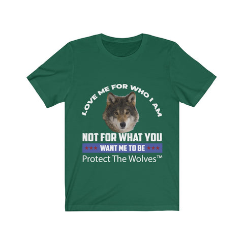 Love Me for Who I AM Wolf TShirt by Protect The Wolves - Protect The Wolves