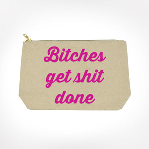 Bitches Get Shit Done Canvas Zipper Pouch