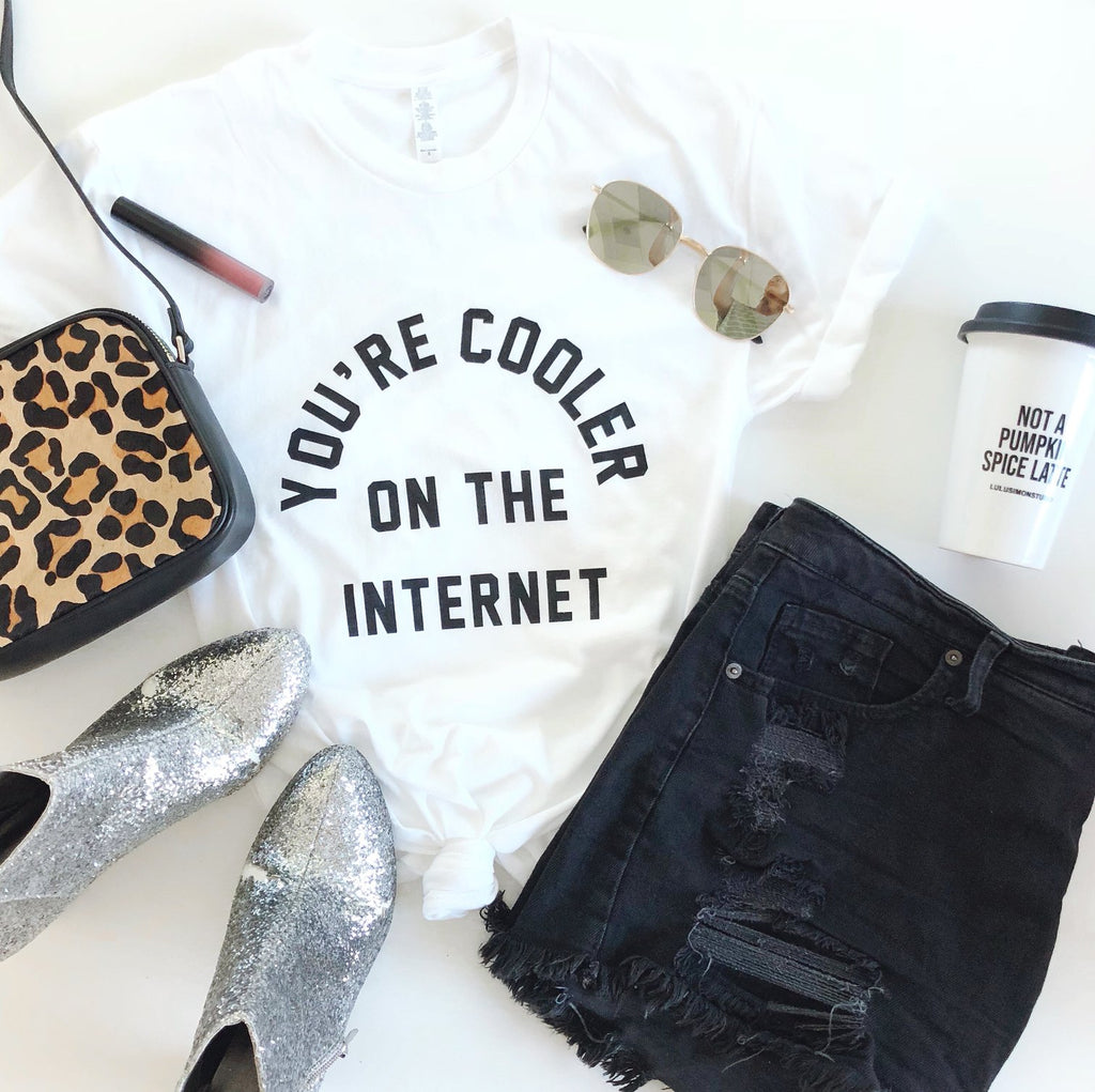 You're cooler on the Internet Tee