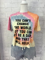 You Can't Change The World Tee