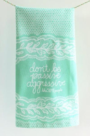 Don't Be Passive Aggressive Like Some People - Kitchen Towel