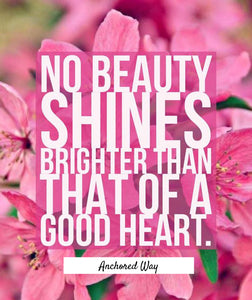 Shine your good heart.