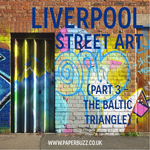 Liverpool Street Art, The Baltic Triangle - A blog post by Paperbuzz
