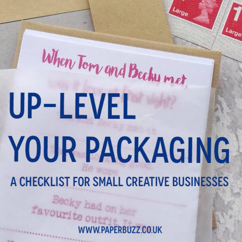 Up-level your packaging: a checklist for small creative businesses - A blog post by Paperbuzz