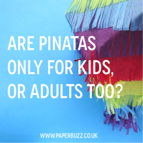 Are pinatas only for kids, or adults too? A blog post by Paperbuzz
