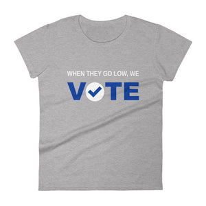 When They Go Low, We Vote® Blue and White Women's short sleeve t-shirt
