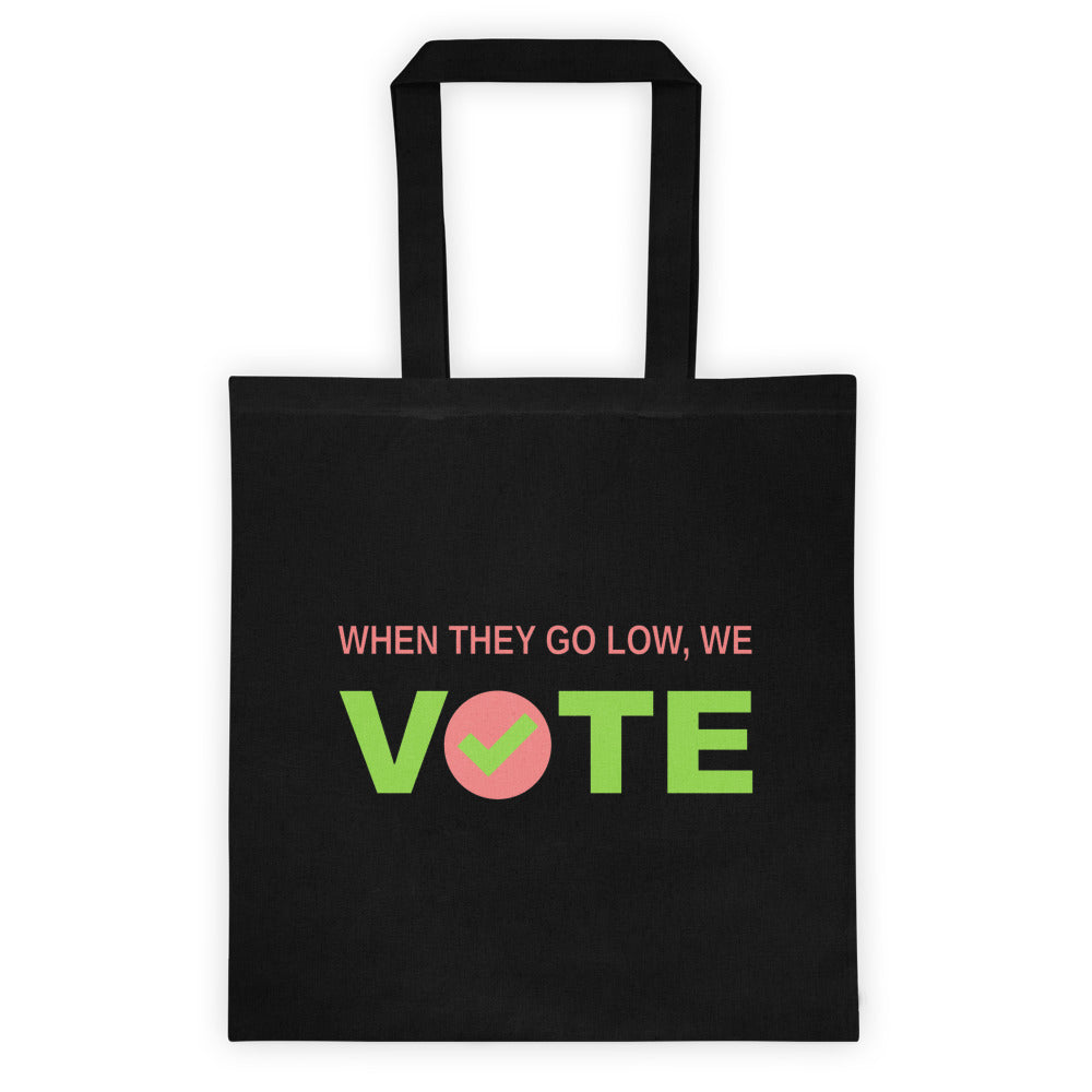 When They Go Low, We Vote® Tote bag