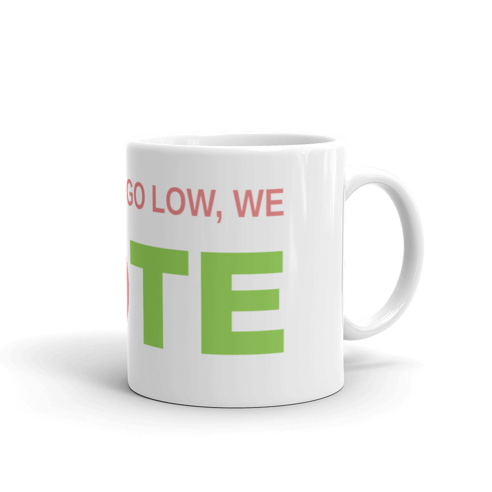 When They Go Low, We Vote® Mug