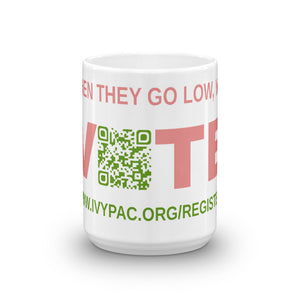 When They Go Low, We Vote® Register Mug