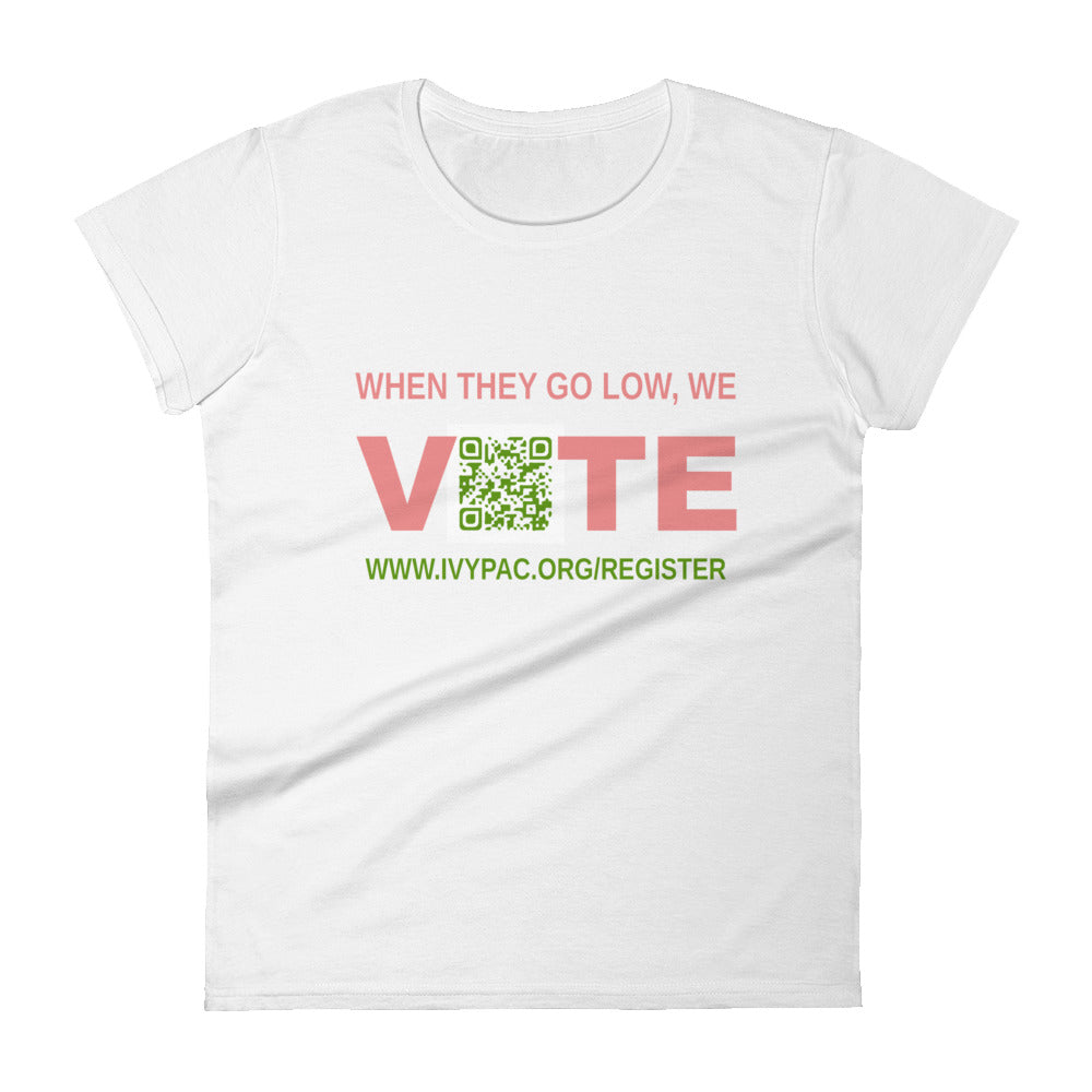 When They Go Low, We Vote™ Register Feminine Cut Short Sleeve T-Shirt