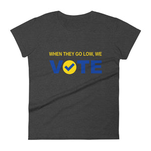 When They Go Low, We Vote™ Blue and Gold Women's short sleeve t-shirt