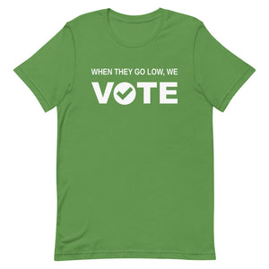 When They Go Low, We Vote® White Unisex Short Sleeve T-Shirt