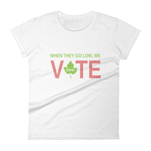 IVYPAC When They Go Low, We Vote® Feminine Cut Short Sleeve T-Shirt