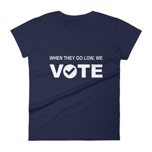 When They Go Low, We Vote™ White Feminine Cut Short Sleeve T-Shirt