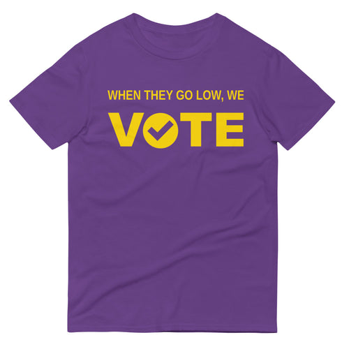 When They Go Low, We Vote® Purple and Gold 2 Short-Sleeve Unisex T-Shirt