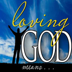 Loving God Means