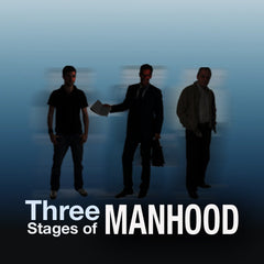 Three Stages of Manhood