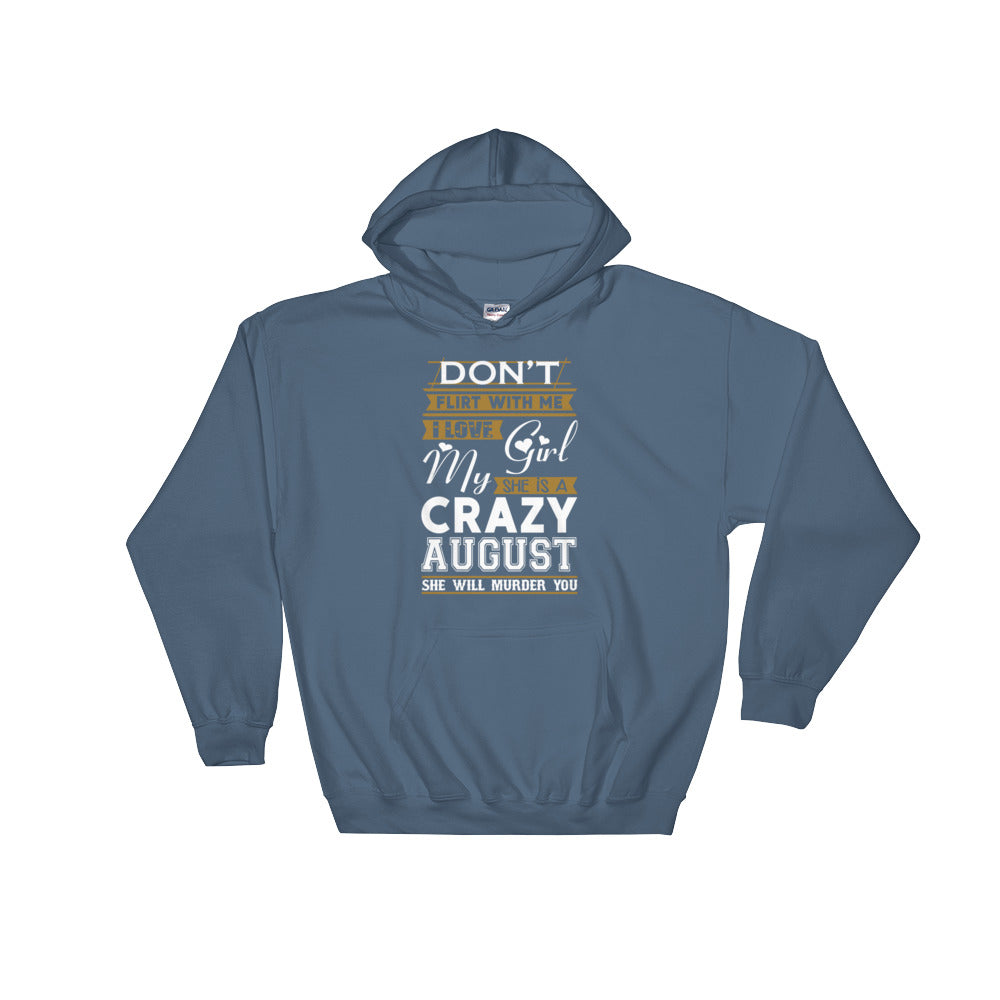 Don't flirt with my crazy August girl Hooded Sweatshirt
