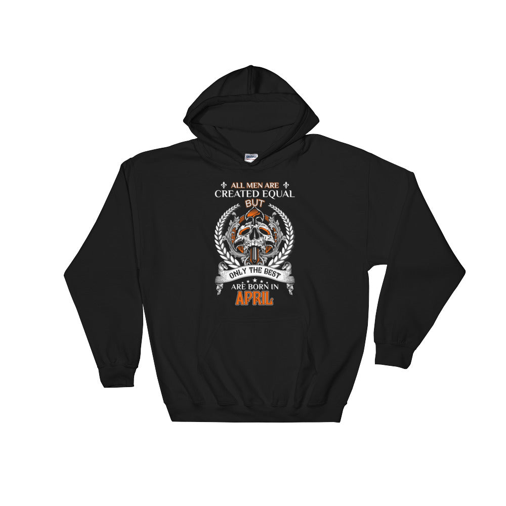 All men are created equal but Born April the best Hooded Sweatshirt