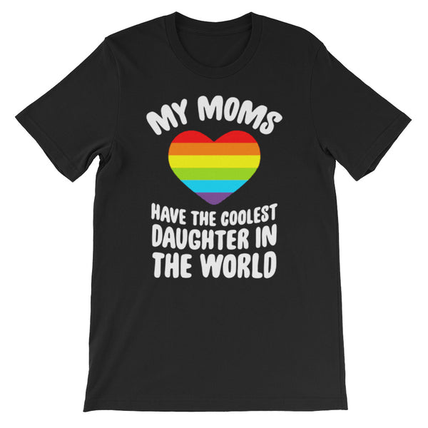 LGBT Mom Daughter Mug MY MOMS HAVE THE COOLEST DAUGHTER IN THE WORLD Short-Sleeve Unisex T-Shirt