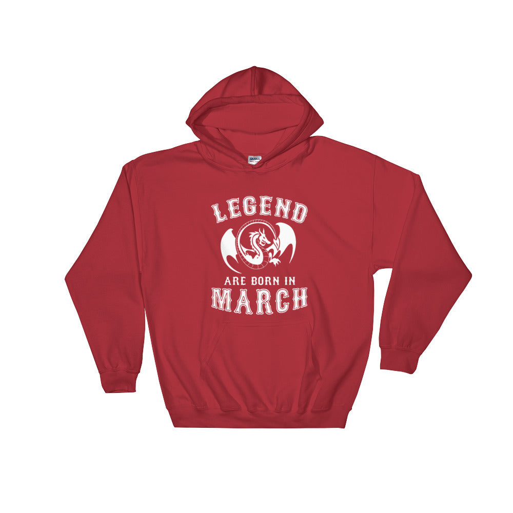 Legends are born in march Hooded Sweatshirt