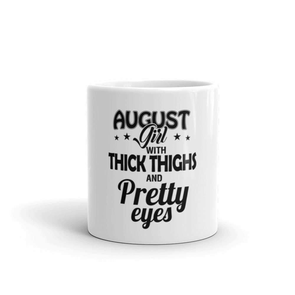 August girl thick thighs and pretty eyes Mug